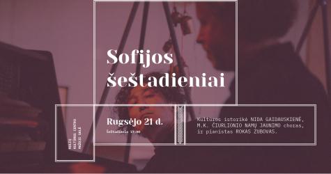 SOFIJOS šeštadieniai:Kartu su muzikine programa, išgirsime dar negirdėtų faktų iš Čiurlionių gyvenimo Lietuvoje.